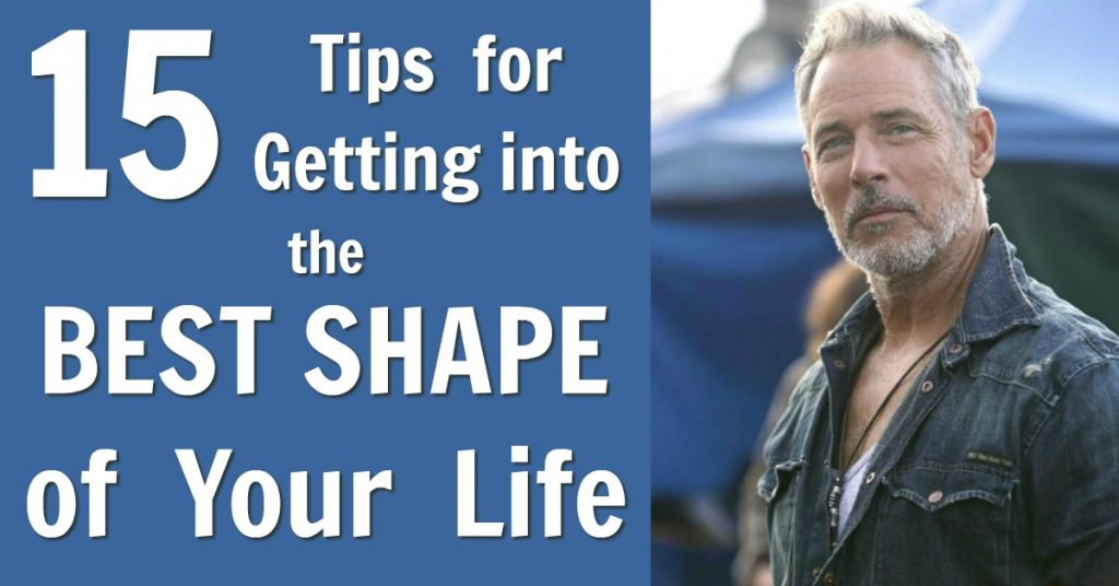 15 Tips for Getting into the Best Shape of Your Life