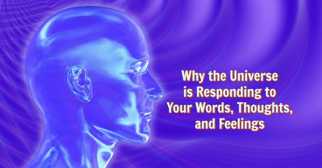 Why The Universe is Responding to Your Words and Thoughts