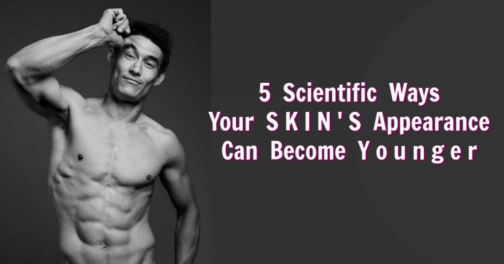 5 Scientific Ways to Help Skin Appear Younger