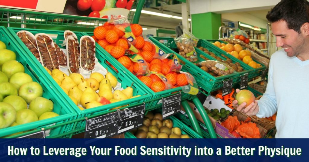 How to Leverage Your Food Sensitivity into a Better Physique