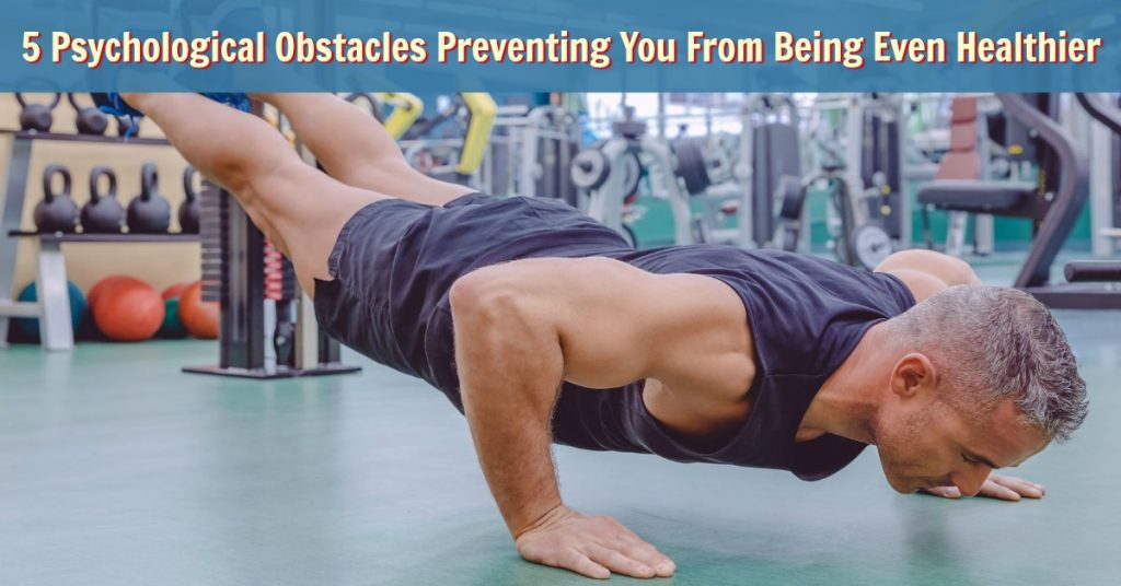 5 Psychological Obstacles Preventing You From Being Even Healthier