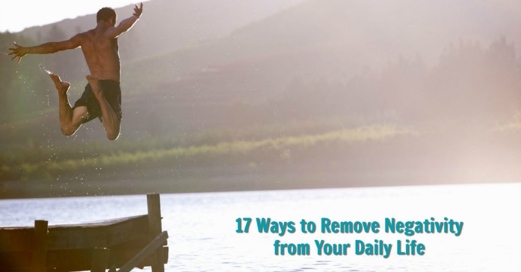 17 Ways to Remove Negativity from Your Daily Life