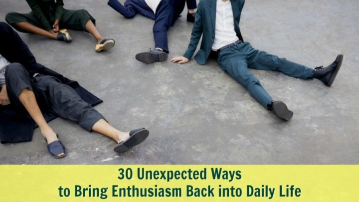 30 Unexpected Ways to Bring Enthusiasm and Joy Back into Your Daily Life