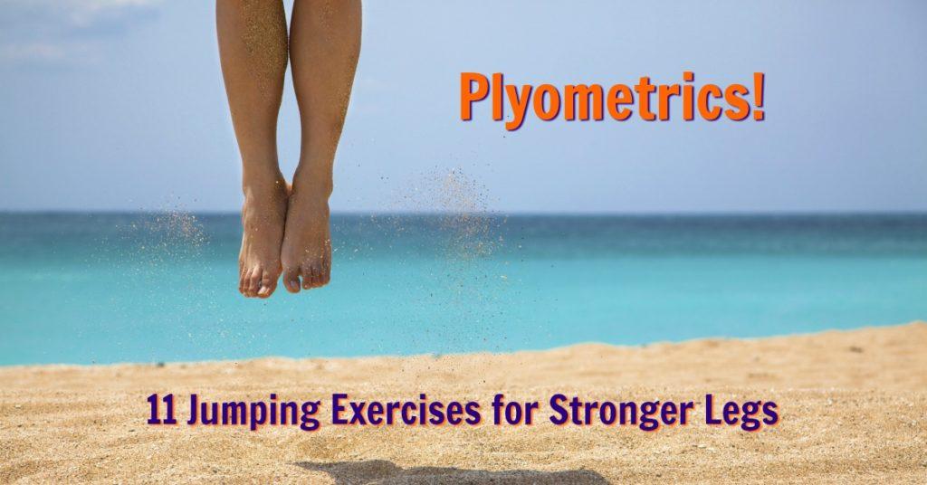 Plyometrics! 11 Jumping Exercises for Stronger Legs