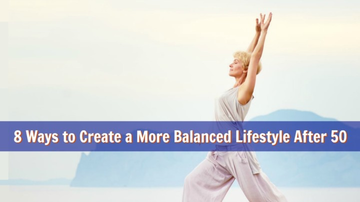 8 Ways to Create a More Balanced Lifestyle After the Age of 50