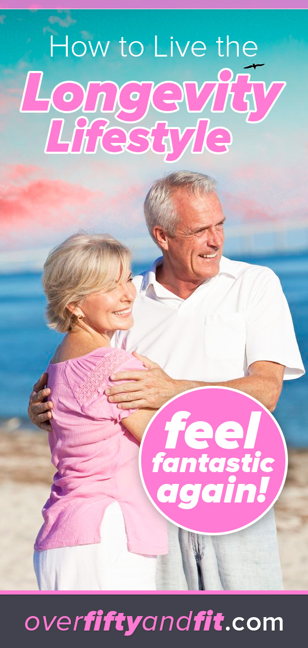 The longevity lifestyle is a way to live younger, longer. Here's how to feel fantastic again in the second half of your lifespan. #longevity #overfiftyandfit #lifestyle #over50 #lifespan #midlife #boomers #seniors #aging #joy #wellness #thriving #health