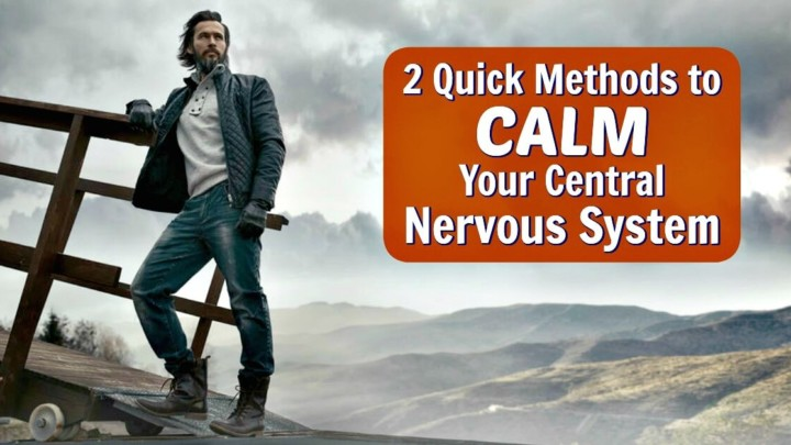 Calm Your Central Nervous System Quickly with These Two Methods